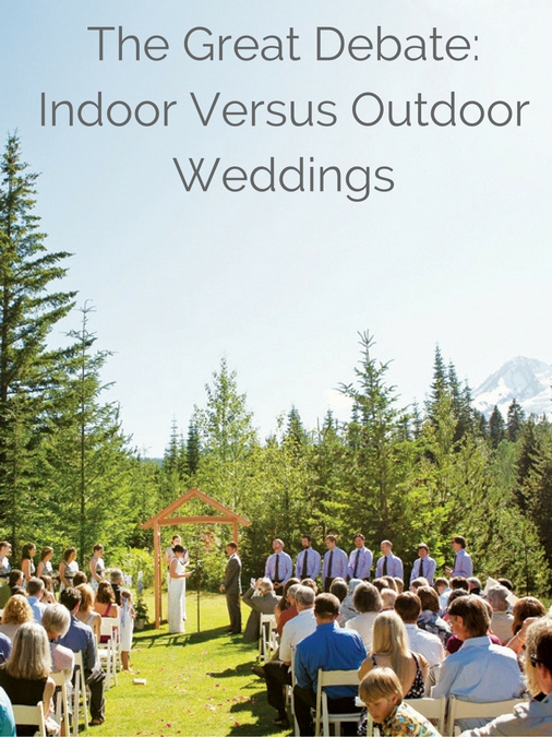 The Great Debate: Indoor Versus Outdoor Weddings